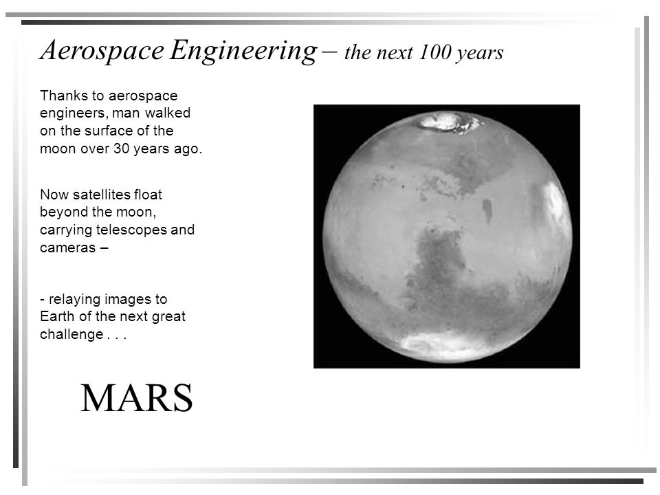 Aerospace Engineering – the next 100 years MARS Now satellites float beyond the moon, carrying telescopes and cameras – Thanks to aerospace engineers, man walked on the surface of the moon over 30 years ago.
