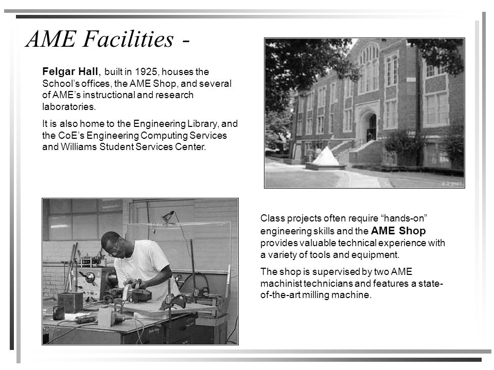 AME Facilities - Felgar Hall, built in 1925, houses the School's offices, the AME Shop, and several of AME's instructional and research laboratories.