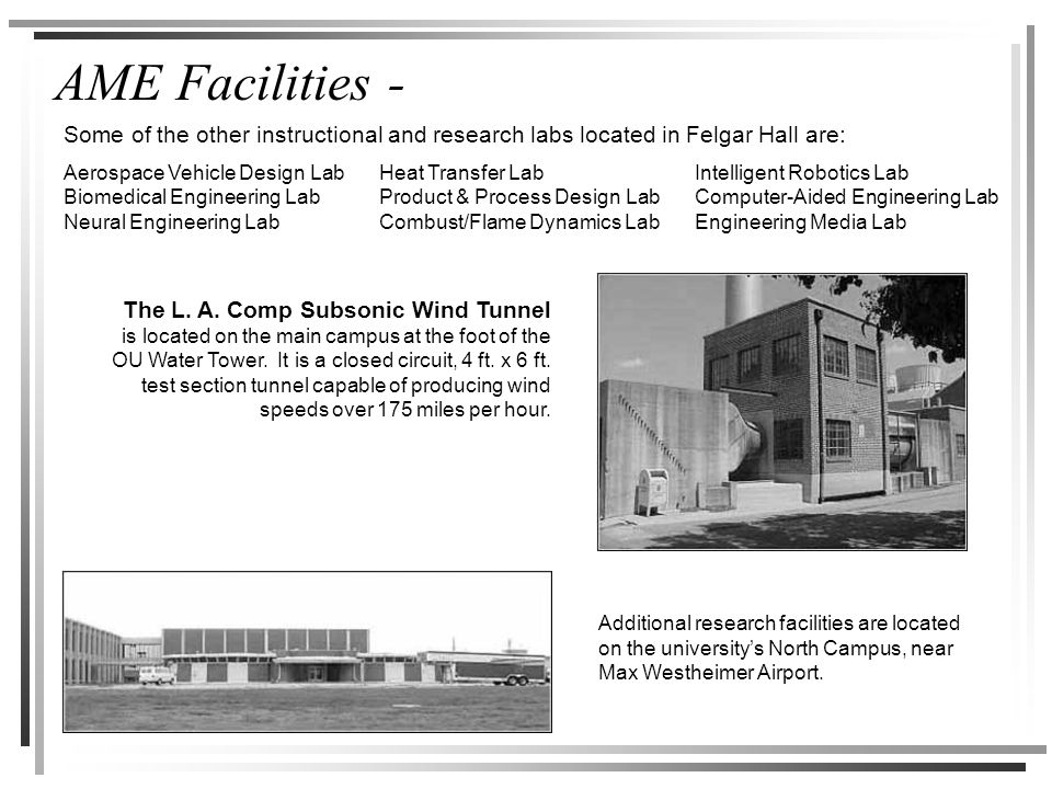 AME Facilities - Additional research facilities are located on the university's North Campus, near Max Westheimer Airport. Some of the other instructi