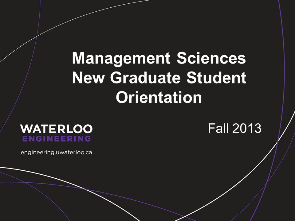 Management Sciences New Graduate Student Orientation Fall 2013