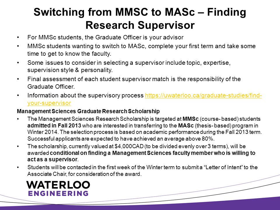 Switching from MMSC to MASc – Finding Research Supervisor For MMSc students, the Graduate Officer is your advisor MMSc students wanting to switch to M