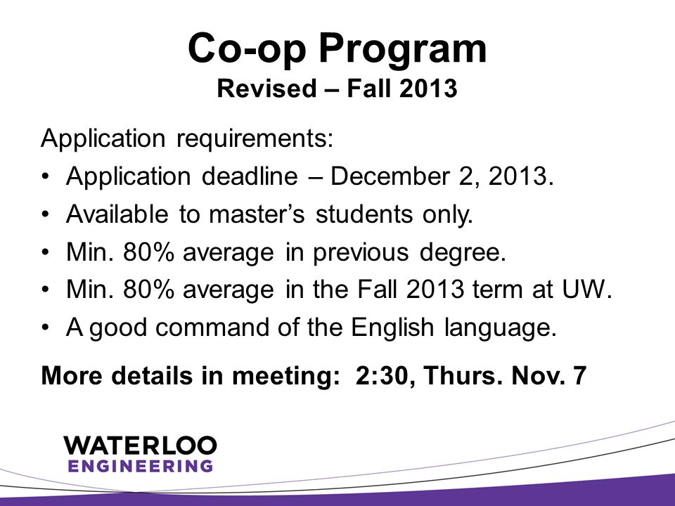 Co-op Program Revised – Fall 2013 Application requirements: Application deadline – December 2, 2013. Available to master's students only. Min. 80% ave