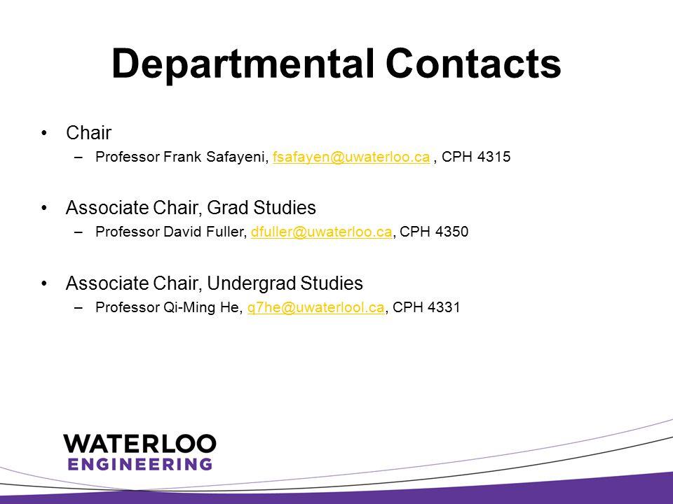 Departmental Contacts Chair –Professor Frank Safayeni, fsafayen@uwaterloo.ca, CPH 4315fsafayen@uwaterloo.ca Associate Chair, Grad Studies –Professor D