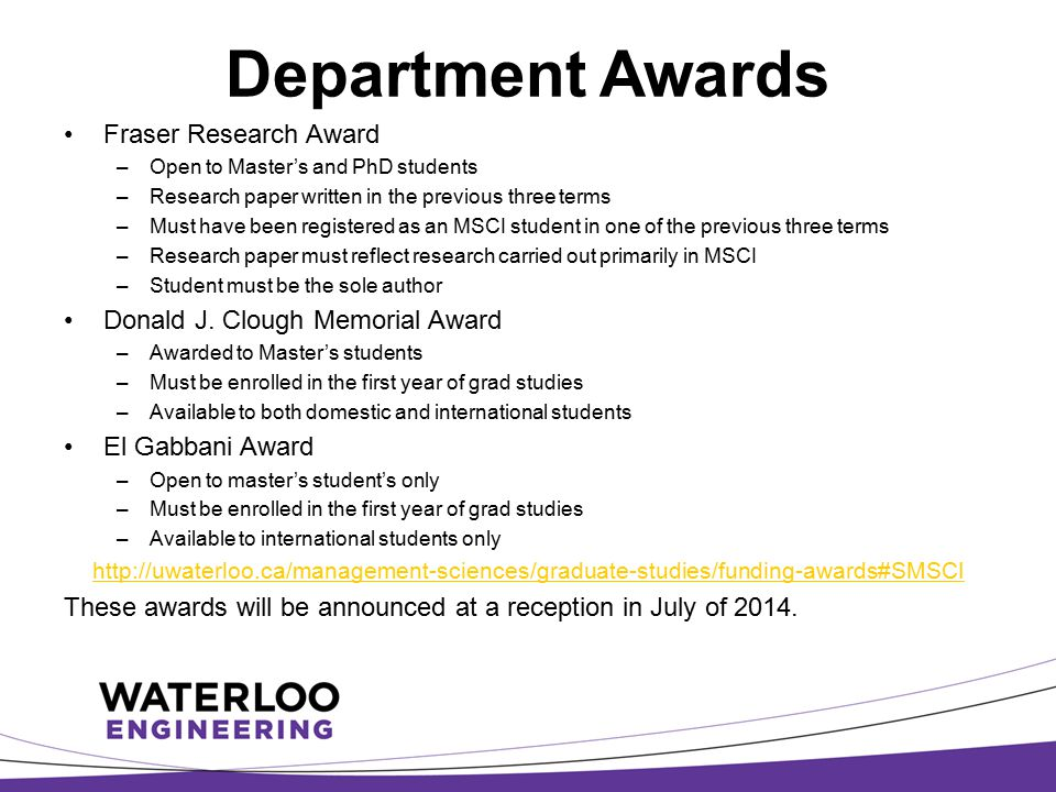 Department Awards Fraser Research Award –Open to Master's and PhD students –Research paper written in the previous three terms –Must have been registe