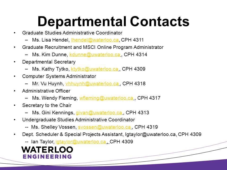 Departmental Contacts Graduate Studies Administrative Coordinator –Ms. Lisa Hendel, lhendel@waterloo.ca, CPH 4311lhendel@waterloo.ca Graduate Recruitm