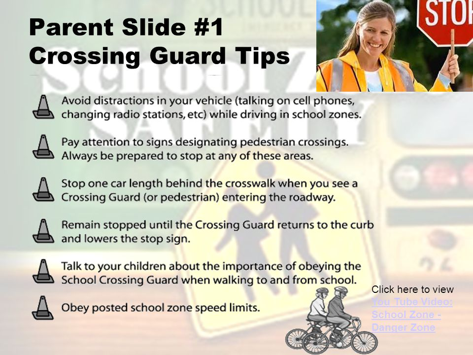 Parent Slide #1 Crossing Guard Tips Click here to view You Tube Video: School Zone - Danger Zone You Tube Video: School Zone - Danger Zone