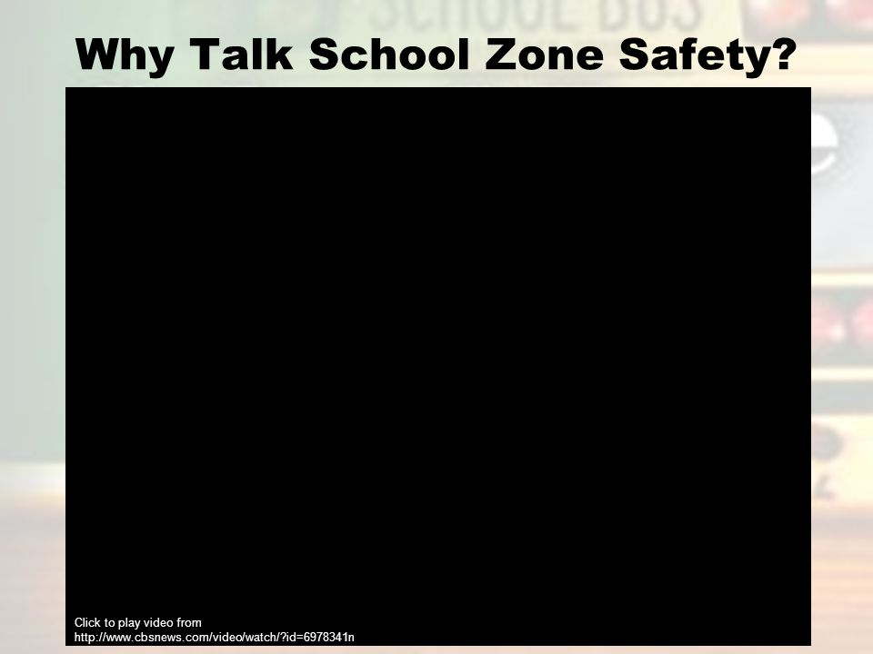 Why Talk School Zone Safety? http://www.Click to play video from http://www.cbsnews.com/video/watch/?id=6978341n