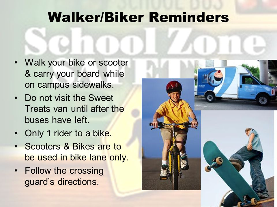 Walker/Biker Reminders Walk your bike or scooter & carry your board while on campus sidewalks.