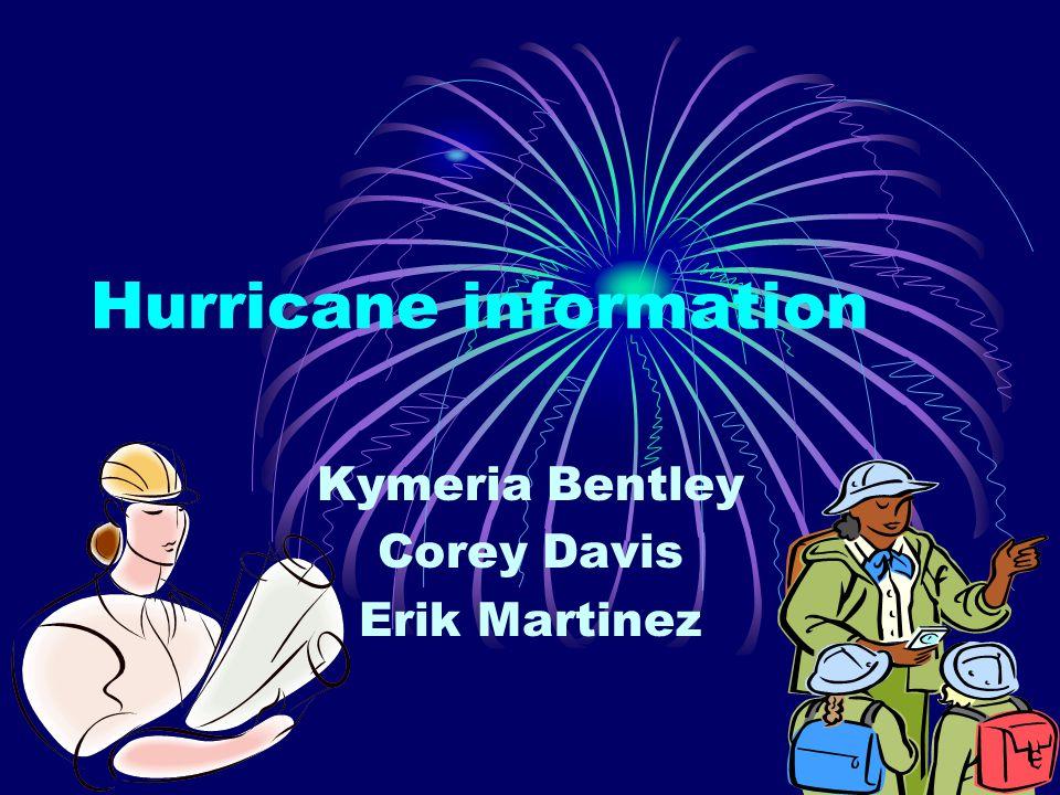 Hurricane information Kymeria Bentley Corey Davis Erik Martinez