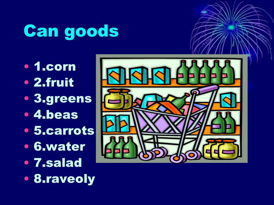 Can goods 1.corn 2.fruit 3.greens 4.beas 5.carrots 6.water 7.salad 8.raveoly