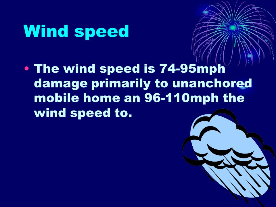 Wind speed The wind speed is 74-95mph damage primarily to unanchored mobile home an 96-110mph the wind speed to.