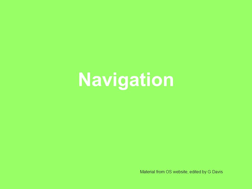 Navigation Material from OS website, edited by G Davis