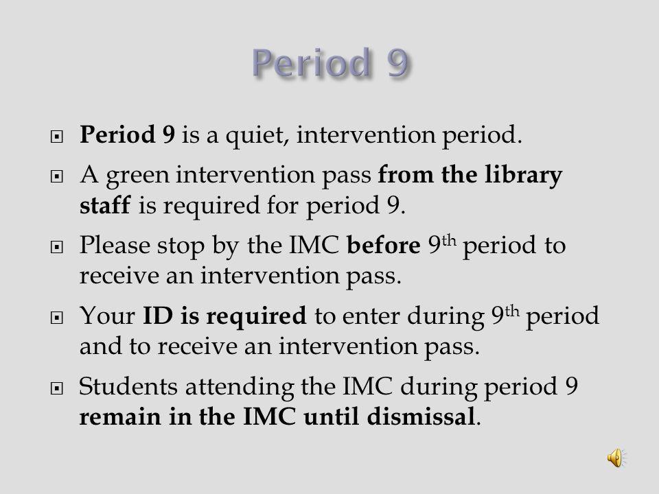  Period 9 is a quiet, intervention period.