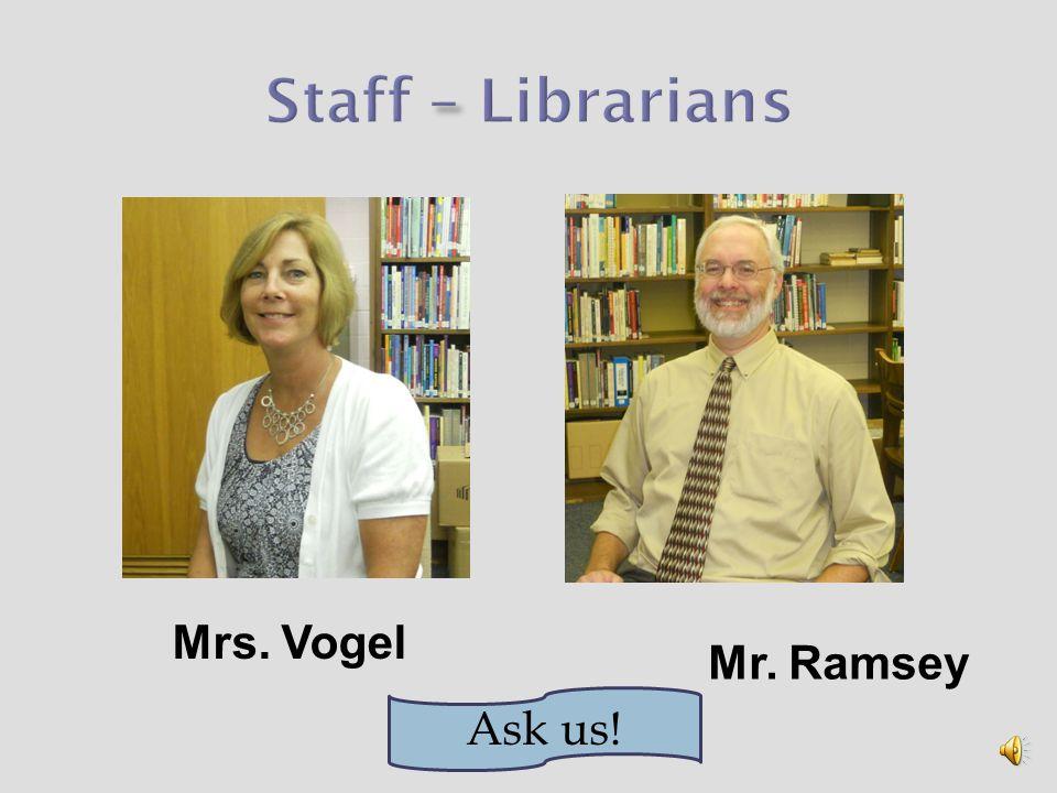 Mrs. Vogel Mr. Ramsey Ask us!