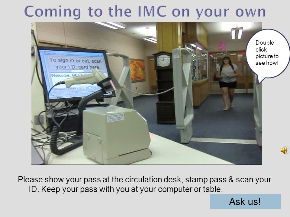 Please show your pass at the circulation desk, stamp pass & scan your ID.