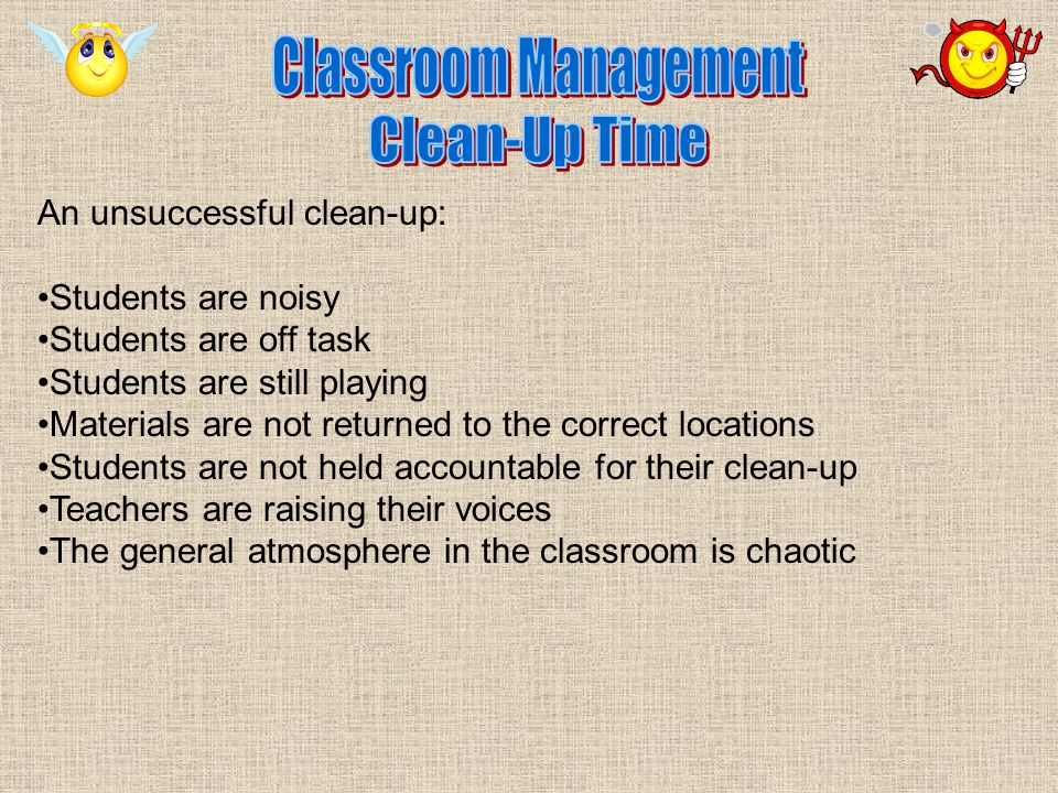 An unsuccessful clean-up: Students are noisy Students are off task Students are still playing Materials are not returned to the correct locations Students are not held accountable for their clean-up Teachers are raising their voices The general atmosphere in the classroom is chaotic