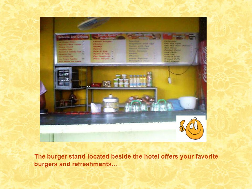 The burger stand located beside the hotel offers your favorite burgers and refreshments…