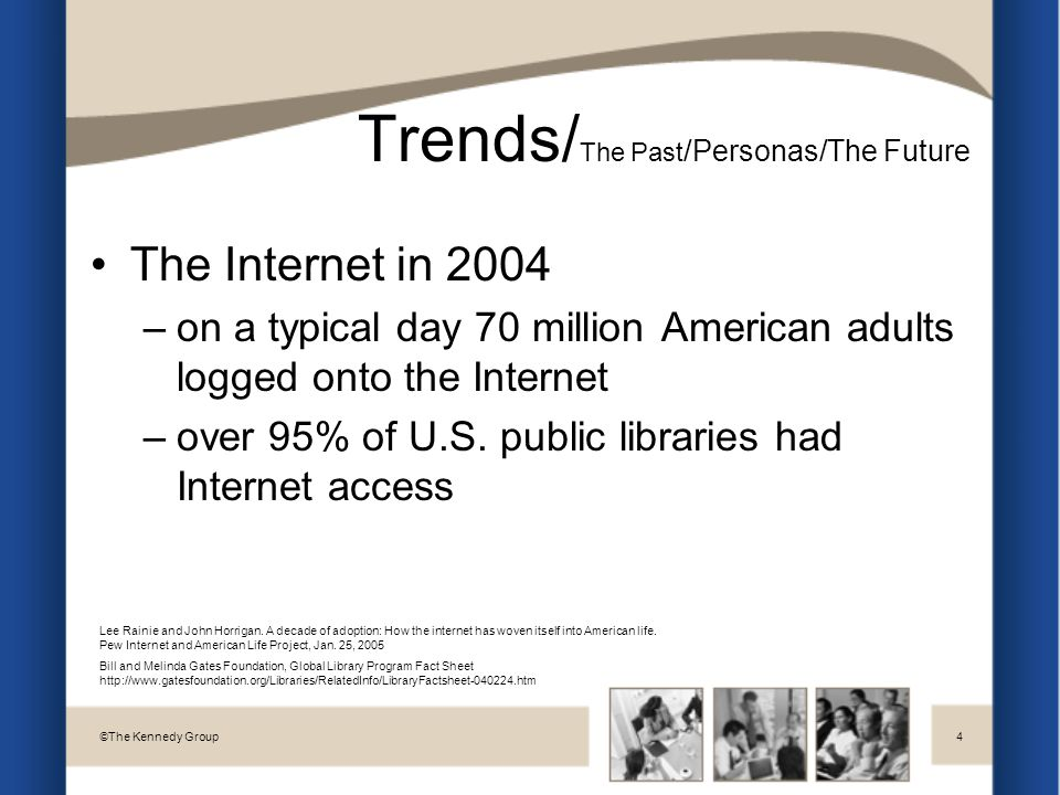 Trends/ The Past /Personas/The Future The Internet in 2004 –on a typical day 70 million American adults logged onto the Internet –over 95% of U.S.