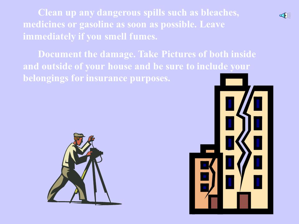 Stay away from any downed or sagging power lines. Do not return home or enter any damaged buildings until authorities say it is safe. Do not tie up th