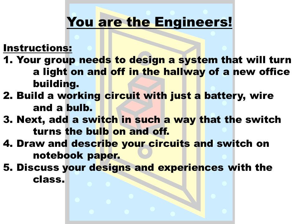 You are the Engineers. Instructions: 1.