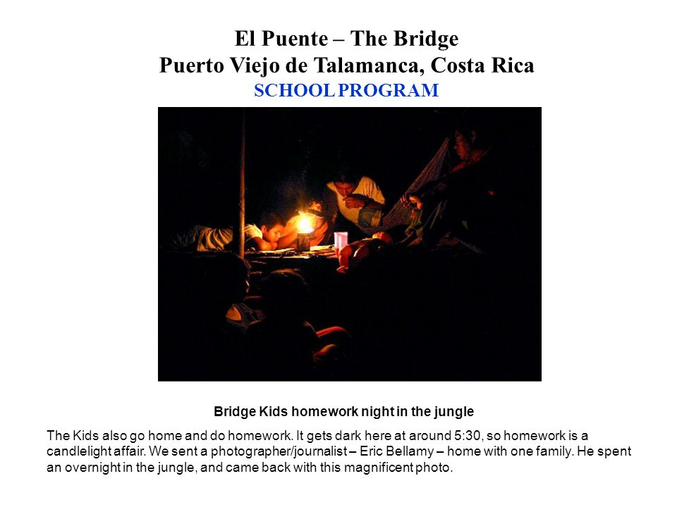 Bridge Kids homework night in the jungle The Kids also go home and do homework. It gets dark here at around 5:30, so homework is a candlelight affair.