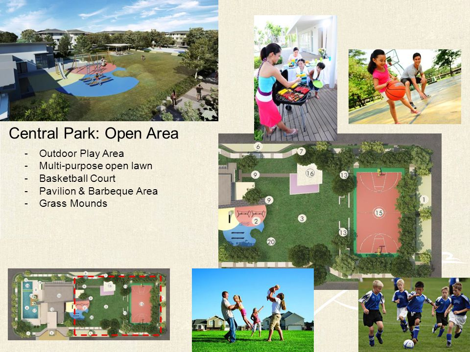 Central Park: Open Area -Outdoor Play Area -Multi-purpose open lawn -Basketball Court -Pavilion & Barbeque Area -Grass Mounds
