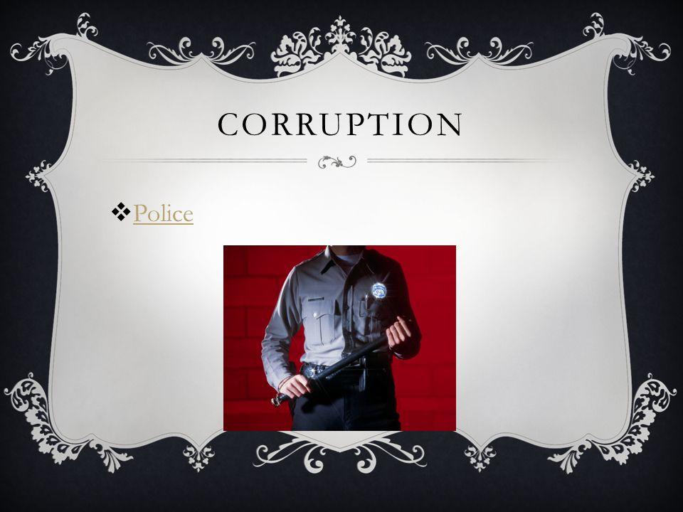 CORRUPTION  Police Police