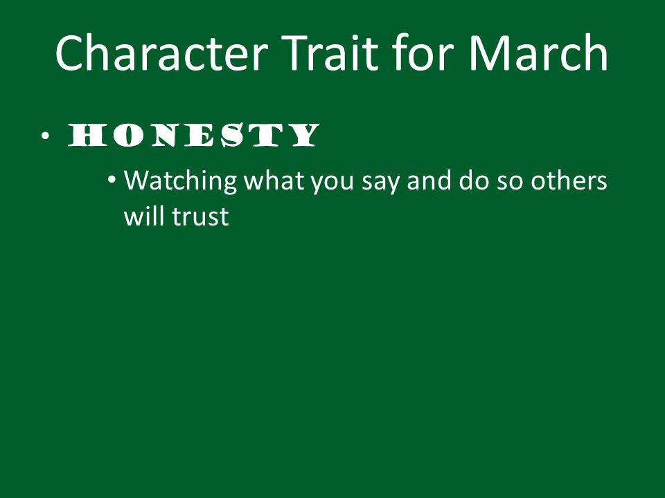 Character Trait for March Honesty Watching what you say and do so others will trust