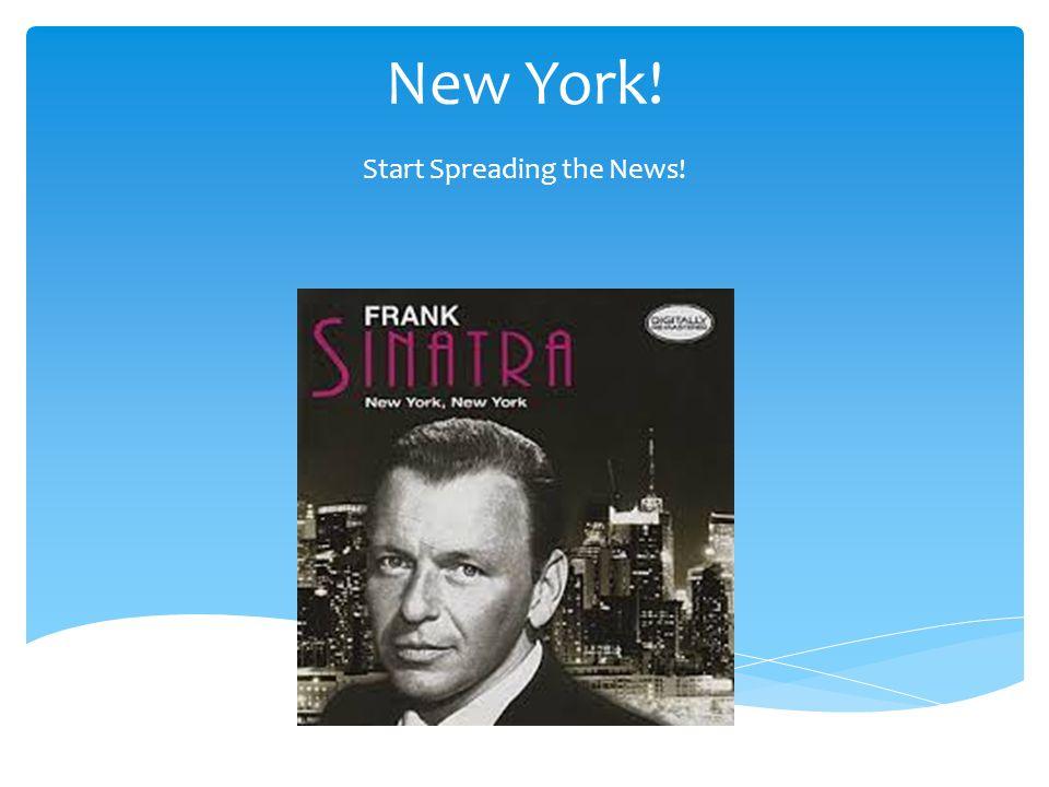 New York! Start Spreading the News!