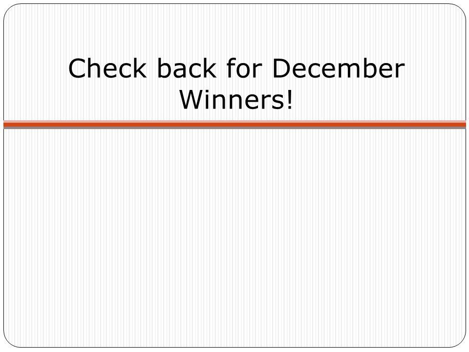 Check back for December Winners!