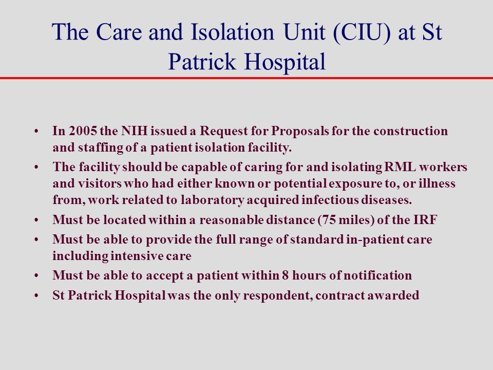 The Care and Isolation Unit (CIU) at St Patrick Hospital In 2005 the NIH issued a Request for Proposals for the construction and staffing of a patient isolation facility.