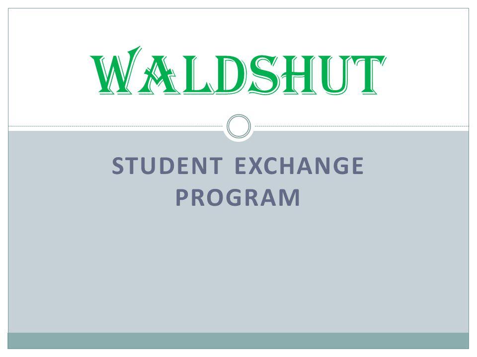 STUDENT EXCHANGE PROGRAM WALDSHUT