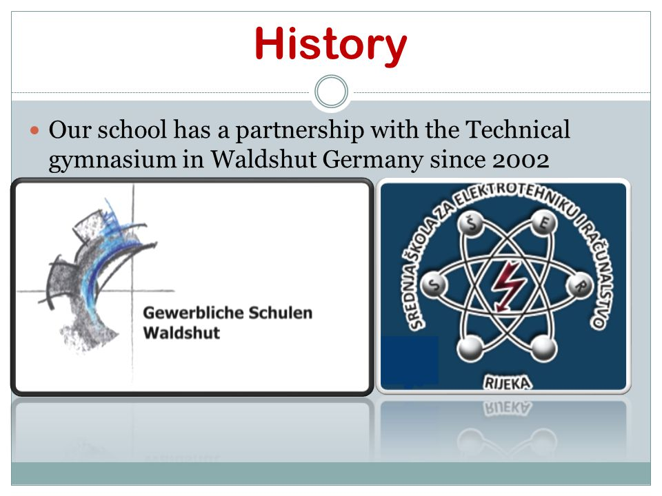History Our school has a partnership with the Technical gymnasium in Waldshut Germany since 2002