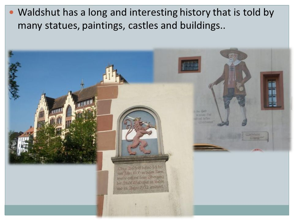 Waldshut has a long and interesting history that is told by many statues, paintings, castles and buildings..