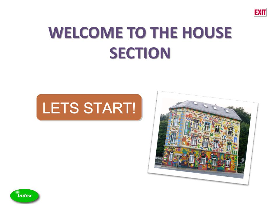 WELCOME TO THE HOUSE SECTION