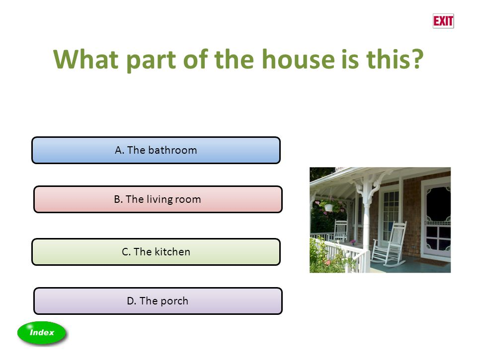 What part of the house is this? A. The bathroom B. The living room C. The kitchen D. The porch
