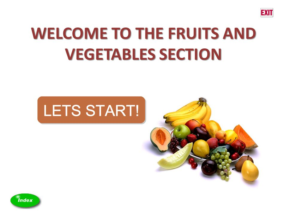 WELCOME TO THE FRUITS AND VEGETABLES SECTION