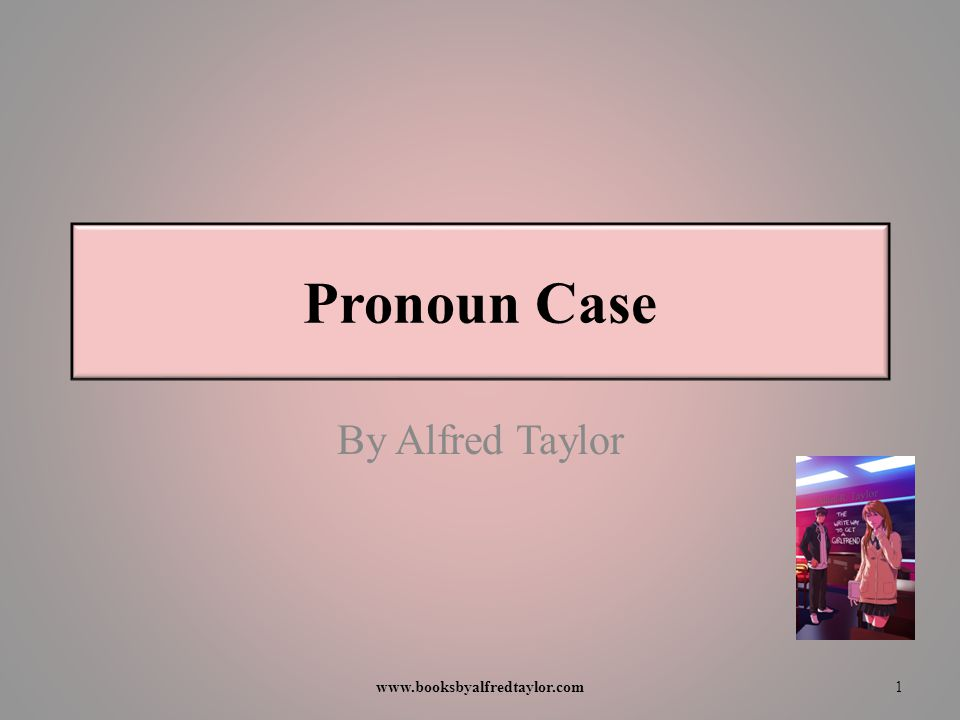 Pronoun Case By Alfred Taylor 1www.booksbyalfredtaylor.com