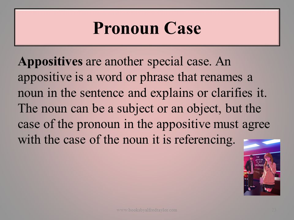 Pronoun Case Appositives are another special case.