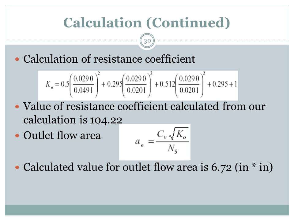Calculation (Continued) Calculation of resistance coefficient Value of resistance coefficient calculated from our calculation is 104.22 Outlet flow area Calculated value for outlet flow area is 6.72 (in * in) 30