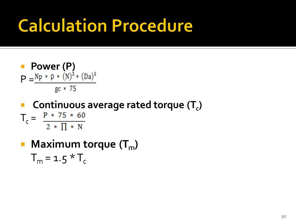  Power (P) P =  Continuous average rated torque (T c ) T c =  Maximum torque (T m ) T m = 1.5 * T c 92