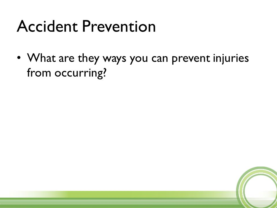 Accident Prevention What are they ways you can prevent injuries from occurring