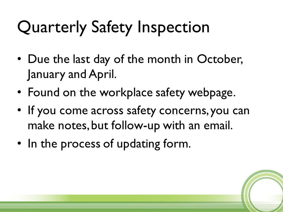 Quarterly Safety Inspection Due the last day of the month in October, January and April.