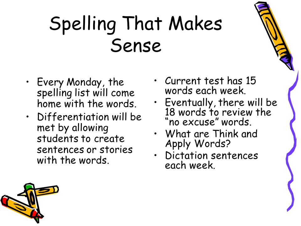 Spelling That Makes Sense Every Monday, the spelling list will come home with the words. Differentiation will be met by allowing students to create se