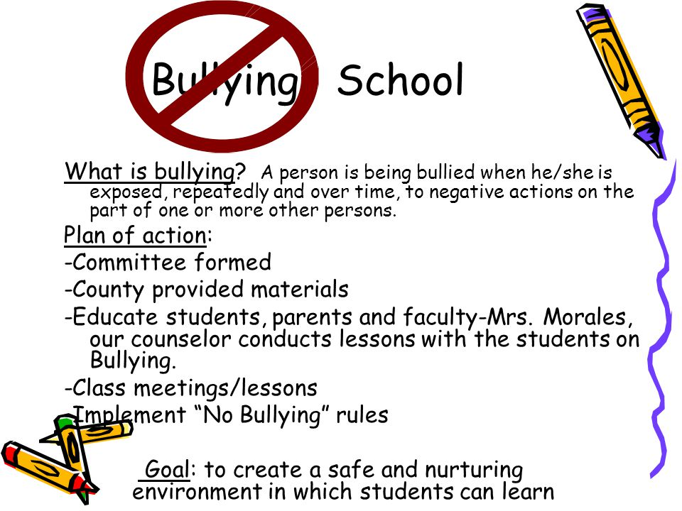 Bullying School What is bullying? A person is being bullied when he/she is exposed, repeatedly and over time, to negative actions on the part of one o