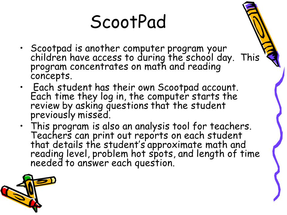 ScootPad Scootpad is another computer program your children have access to during the school day.