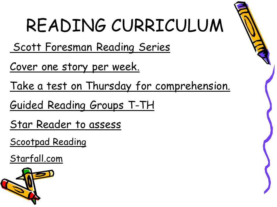 READING CURRICULUM Scott Foresman Reading Series Cover one story per week.