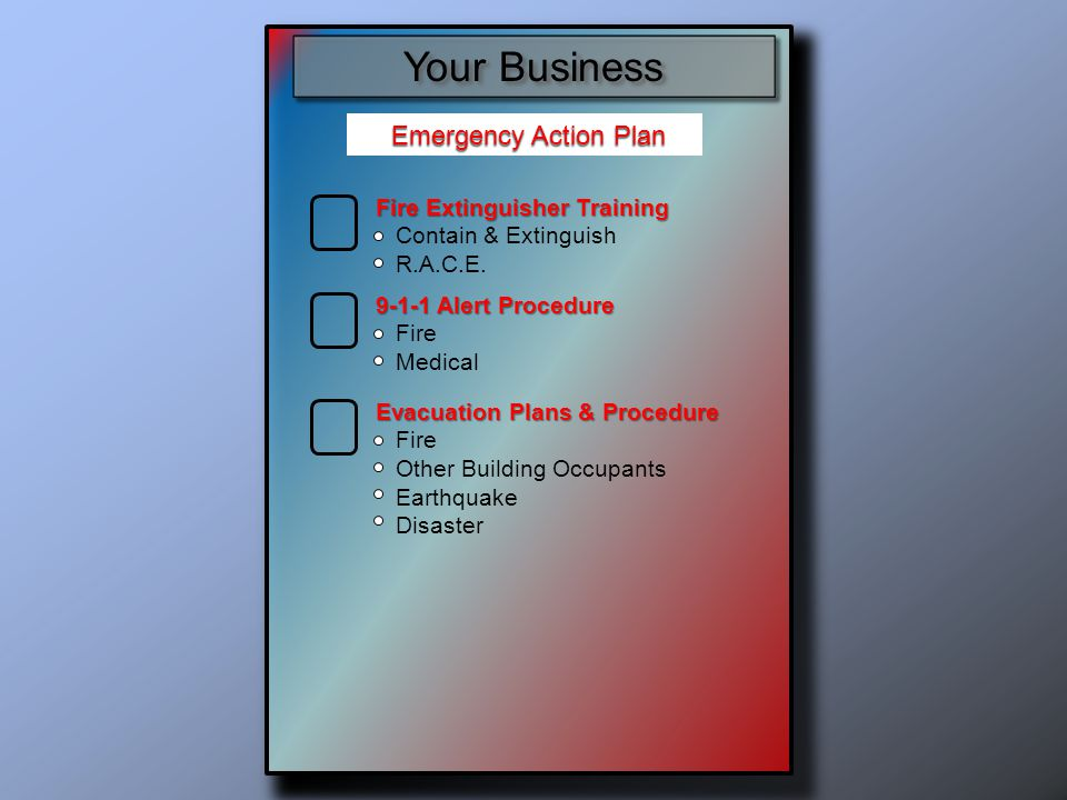 Evacuation procedures and other emergency escape route assignments Procedures to account for all employees after an emergency evacuation has been completed Emergency Action Plan Emergency Action Plan Fire Extinguisher Training Contain & Extinguish R.A.C.E.