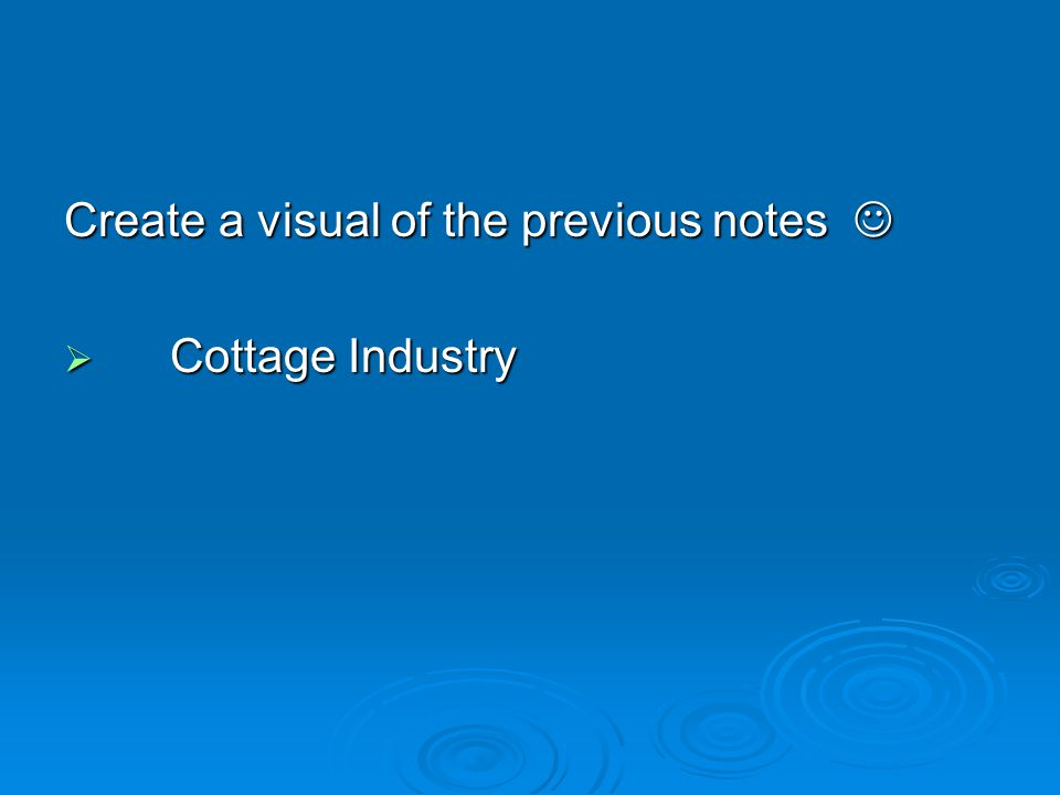 Create a visual of the previous notes Create a visual of the previous notes  Cottage Industry
