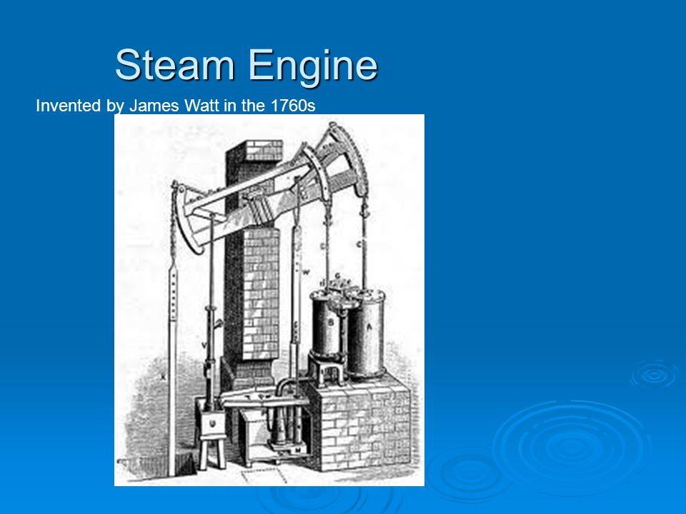 Steam Engine Invented by James Watt in the 1760s